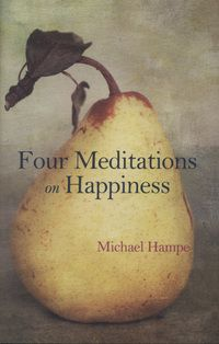 Four Meditations on Happiness by Michael Hampe