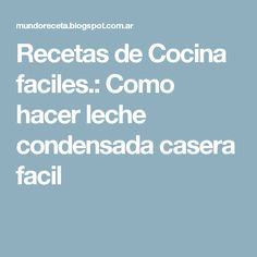 Recetas de Cocina faciles.: Como hacer leche condensada casera facil Pan Dulce, Sin Gluten, Flan, Food Hacks, Nutella, Tea Party, Vegan Recipes, Food And Drink, Cooking