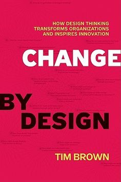 """Change by Design: How Design Thinking Transforms Organizations and Inspires Innovation """"Tim Brown, CEO of IDEO, shows how the techniques and strategies of design belong at every level of business. Design Thinking, Creative Thinking, Reading Lists, Book Lists, Change, Books To Read, My Books, Music Books, Design Fields"""