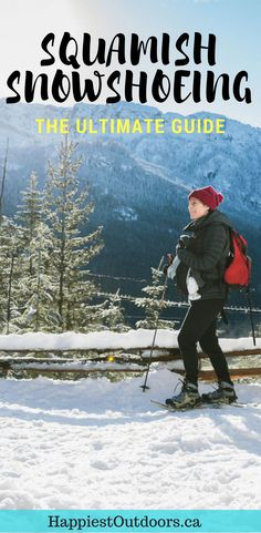 The Ultimate Guide to Snowshoeing in Squamish, BC, Canada. Includes 9 trails, safety tips, rental info and more. #snowshoeing #Squamish #Canada #BritishColumbia