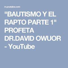 """""""BAUTISMO Y EL RAPTO PARTE 1"""" PROFETA DR.DAVID OWUOR - YouTube David, Youtube, Youtubers, Youtube Movies"""