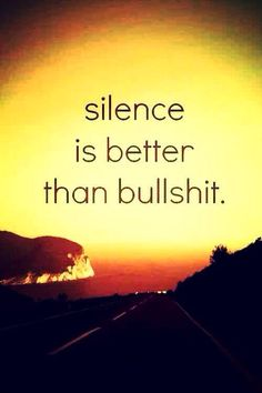 Sayings - Silence is better than bullshit. Great Quotes, Quotes To Live By, Me Quotes, Motivational Quotes, Funny Quotes, Inspirational Quotes, Hurt Quotes, Wisdom Quotes, Qoutes