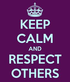Image result for keep calm respect others