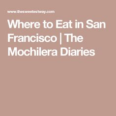 Where to Eat in San Francisco | The Mochilera Diaries
