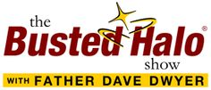 The Busted Halo Show with Father Dave Dwyer
