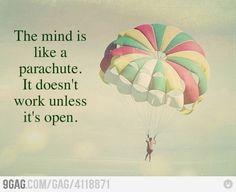 The mind is like a parachute...