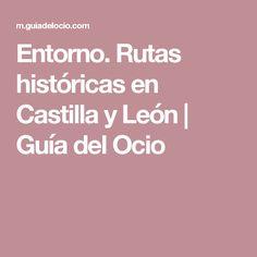 Entorno. Rutas históricas en Castilla y León | Guía del Ocio
