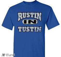 Check out Rustin In Tustin (tm) has been around for ever fundraiser t-shirt. Buy one & share it to help support the campaign!