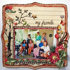My Friends - My Roots - Scrapbook.com