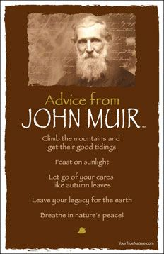 Advice from John Muir. April 1838 – 24 December Advice from John Muir: ★Climb the mountains and get their good tidings. ★Feast on sunlight ★Let go of your cares like autumn leaves ★Leave your legacy for the Earth ★Breathe in nature's peace! Advice Quotes, Life Advice, Good Advice, John Muir Way, John Muir Quotes, Animal Spirit Guides, Spiritual Wisdom, True Nature, Nature Quotes