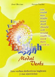 Los verbos defectivos ingleses y sus ejercicios = english modal verbs with exercises / José Merino http://encore.fama.us.es/iii/encore/record/C__Rb2560915?lang=spi