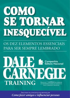 Título original: Make Yourself Unforgettable: how to become the person everyone remembers and no one can resist Copyright © 2011 by Dale Carnegie & Associates … Books To Read, My Books, Business Correspondence, E-mail Marketing, Leadership Quotes, How To Use Facebook, Wisdom Quotes, Self Help, Coaching