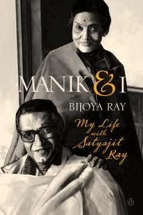 Manik and I ( My Life With Satyajit Ray) by Bijoya Ray