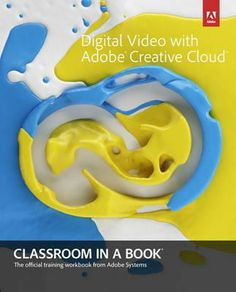 Digital Video with Adobe Creative Cloud Classroom in a Book. The fastest, easiest, most comprehensive way to learn digital video with Adobe Creative Cloud. Available from Campbelltown campus library. #adobe #illustratorCC #photoshopCC #premiereproCC #aftereffectsCC