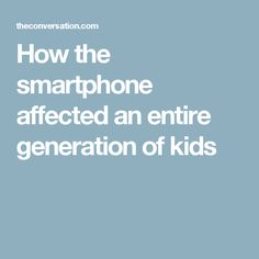 How the smartphone affected an entire generation of kids