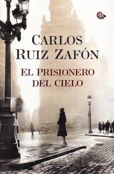 El prisionero del cielo, Carlos Ruiz Zafón.    Es una novela magistral donde los hilos de La Sombra del Viento y El Juego del Ángel convergen a través del embrujo de la literatura y nos conduce hacia el enigma que se oculta en el corazón del Cementerio de los Libros Olvidados.