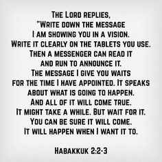 Too often Verse 2 gets skipped. I love both verses, because Verse 2 says 'put my promise in writing so you don't forget what I say... ' Habakkuk 2:2-3
