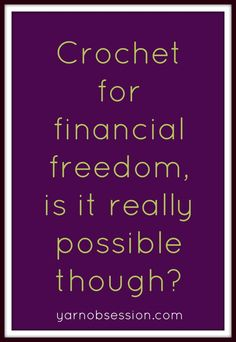 Crochet for financial freedom, is it really possible though?