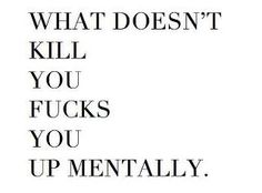 What you go throw can destroy you mentally and emotionally.