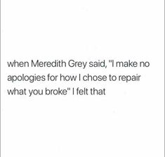 I make no apologies for filing, leaving and starting a new life without you after you broke and ruined our marriage. Mood Quotes, True Quotes, Favorite Quotes, Best Quotes, New Me Quotes, Grey's Anatomy Wallpaper, Under Your Spell, How To Apologize, Word Porn