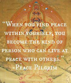 """Cuando encuentres la paz contigo mismo, tu te convertirás en una persona puede vivir en paz con los demás"""""""