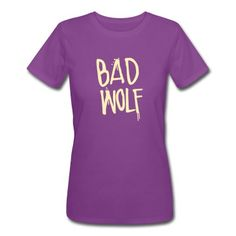Dr. Who: Bad Wolf T-Shirt. http://www.spreadshirt.com/doctor-who-bad-wolf-womens-shirt-C3376A11523632/vp/11523632T761A393PC108152408PA1598#/detail/11523632T761A393PC108152408PA1598