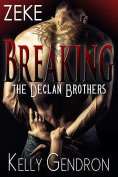 Zeke (Breaking The DeClan Brothers) by Kelly Gendron #BEP #ReleaseBlitz @KelGendron       Book Title:Zeke (Breaking The DeClan Brothers) Author:Kelly Gendron Genre:Contemporary Erotic Romance Release Date:January 22, 2016 Hosted by:... Momohttp://bookenthusiastpromotions.com/zeke-breaking-the-declan-brothers-by-kelly-gendron-bep-releaseblitz/ ,  #ContemporaryEroticRomance #giveaway #KellyGendron #ReleaseBlitz #Zeke ZEKE FINAL