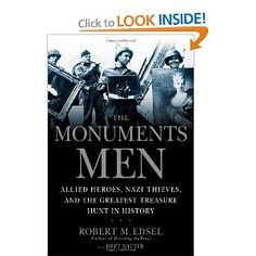 The Monuments Men: Allied Heroes, Nazi Thieves and the Greatest Treasure Hunt in History by Robert Edsel