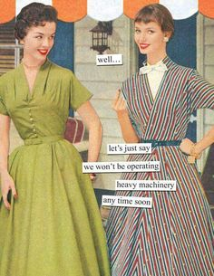 let's just say we won't be operating heavy machinery any time soon - Vintage Housewife Humor - Retro Humor, Vintage Humor, Retro Funny, Funny Vintage, Haha Funny, Hilarious, Funny Humor, Ecards Humor, Funny Stuff