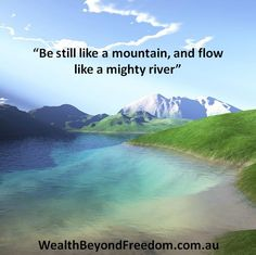 See the power of a wealth strategy, see it as the building of a mountain followed by the carving of a river. Once you have a Wealth Foundation and begin investing in staying in flow by maximising your moment of Wealth Creation, the river forms.  WealthBeyondFreedom.com.au