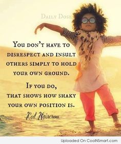 stand your ground insult   Insult Quote: You don't have to disrespect and insult...