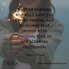 """To find someone who will love you for no reason, and to shower that person with reasons, that is the ultimate happiness."" -Robert Brault #LoveQuote #WeddingPlanner"