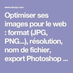 Optimiser ses images pour le web : format (JPG, PNG...), résolution, nom de fichier, export Photoshop | Oboqo