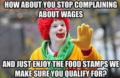 Is it a good thing that McDonalds pays so little that their employees can qualify for food stamps?  This is a drain on society,  McDonalds is asking tax payers to subsides the salaries of their employees.
