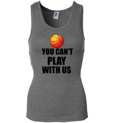 You Can't Play With Us Basketball Tank Top
