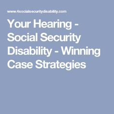 Your Hearing - Social Security Disability - Winning Case Strategies