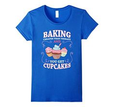 Women's Baking - Cheaper than therapy and you get cupcake…