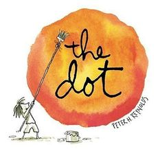 The Dot (Irma S and James H Black Honor for Excellence in Children's Literature (Awards)) by Peter H. Reynolds, http://www.amazon.com/dp/0763619612/ref=cm_sw_r_pi_dp_wPThqb1QGB096