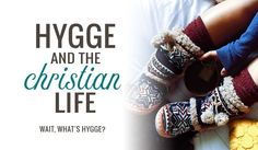 What is hygge? (Cozy Danish living, simplicity) Here's what you need to understand this culutural phenomenon and why it's important to the Christian life.