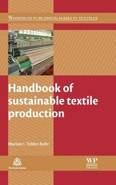 Handbook of Sustainable Textile Production (Woodhead Publishing Series in Textiles, Band Sustainable Textiles, Sustainable Living, Sustainable Fashion, Fair Trade Fashion, Sustainable Development, Fashion Books, Sustainability, Track, Study
