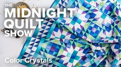 King-Size Color Crystals Quilt | Midnight Quilt Show with Angela Walters