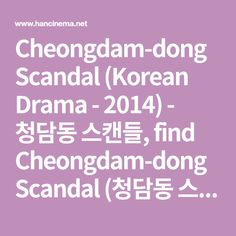 Cheongdam-dong Scandal  (Korean Drama - 2014) - 청담동 스캔들,  find Cheongdam-dong Scandal (청담동 스캔들) cast, characters, staff, actors, actresses, directors, writers, pictures, videos, latest news, reviews, write your own reviews, community, forums, fan messages, dvds, shopping, box office Korean Drama 2014, Korean Drama Series, Scandal, Lee Yo Won, Losing Everything, It Cast, Messages, Text Posts