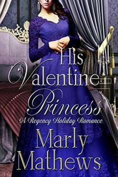 His Valentine Princess (A Regency Holiday Romance Book Historical Romance Authors, Romance Books, Types Of Books, My Books, Female Knight, Duke And Duchess, Regency, Marriage, Romantic