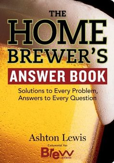 The Homebrewer's Answer Book: Solutions to Every Problem Answers to Every Question (Answer Book (Storey)) by Ashton Lewis, http://www.amazon.com/gp/product/B005JXBLII/ref=as_li_tl?ie=UTF8&camp=1789&creative=390957&creativeASIN=B005JXBLII&linkCode=as2&tag=vilvie-20&linkId=W5ZSVGSPQQGLDRLA