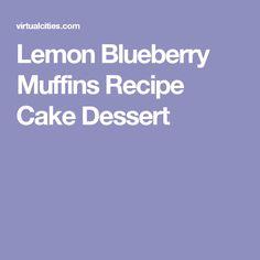 Lemon Blueberry Muffins Recipe Cake Dessert