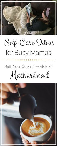 Are you so busy caring for others that you have placed yourself on the back burner? Try these self-care ideas to refill your cup in the midst of motherhood.