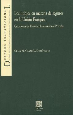 Los litigios en materia de seguros en la Unión Europea : Cuestiones de Derecho Internacional Privado / Celia M. Caamiña Domínguez, 2014