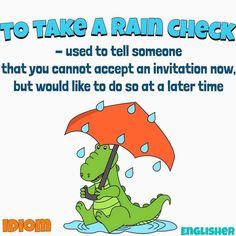 Idiom: To take a rain check