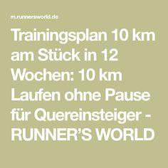 Trainingsplan 10 km am Stück in 12 Wochen: 10 km Laufen ohne Pause für Quereinsteiger - RUNNER'S WORLD