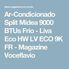 Ar-Condicionado Split Midea 9000 BTUs Frio - Liva Eco HW LV ECO 9K FR - Magazine Voceflavio